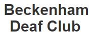Beckenham Deaf Club  - Beckenham Deaf Club